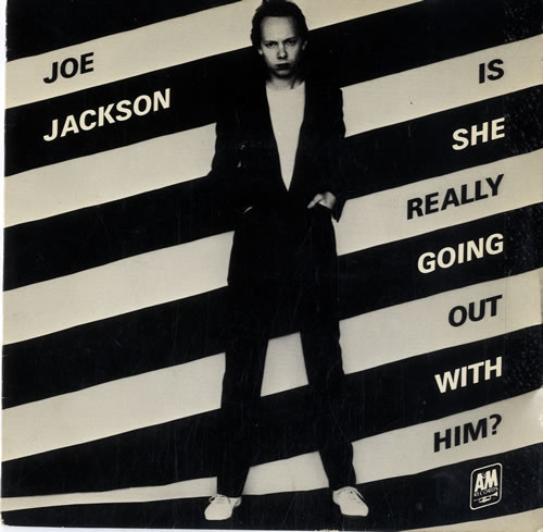 2.15 JOE_JACKSON_IS+SHE+REALLY+GOING+OUT+WITH+HIM