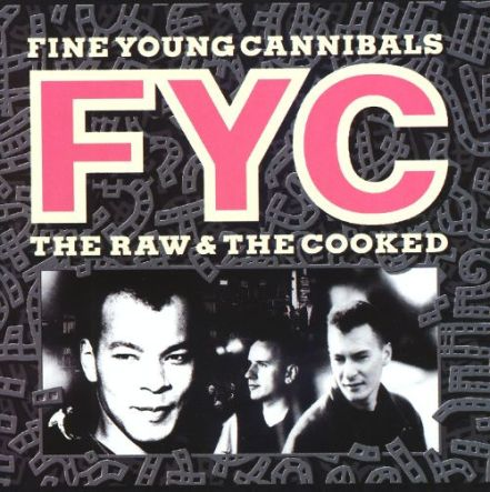 58. Fine Young Cannibals - The Raw and the Cooked