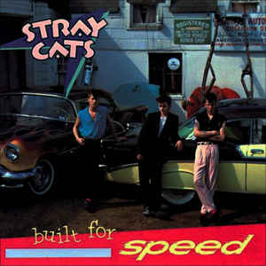 83. Stray Cats - Built for Speed