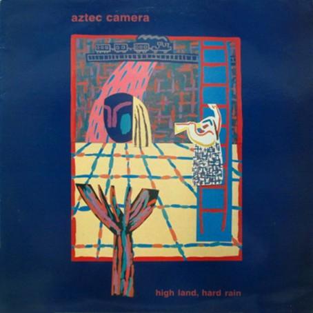 94. Aztec Camera - High Land, Hard Rain