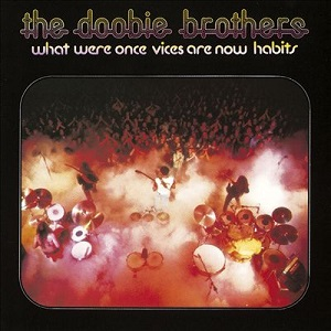 4.27 The_Doobie_Brothers_-_What_Were_Once_Vices_Are_Now_Habits