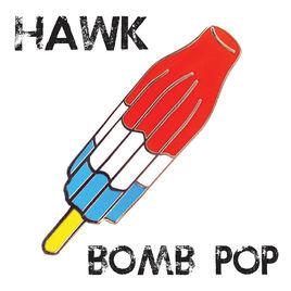 6.25 10.Hawk - Bomb Pop