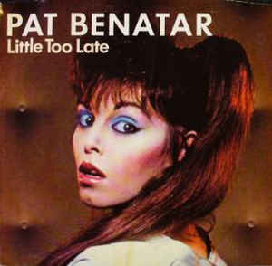 8.22 Pat Benatar 1.Little Too Late