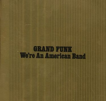 9.19 Grand Funk - We're an American Band