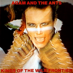 7.24 Adam & the Ants - Kings of the Wild Frontier