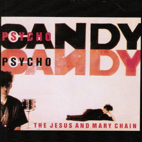 8.20 The Jesus and Mary Chain - Psychocandy