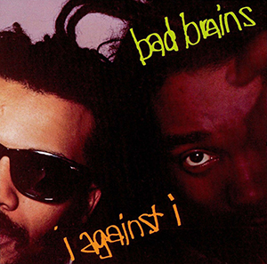 8.25 Bad Brains I Against I