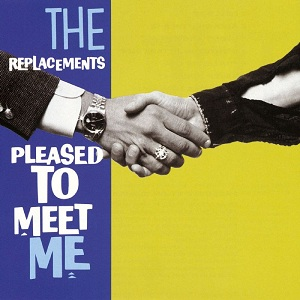 8.26 The Replacements - Pleased to Meet Me