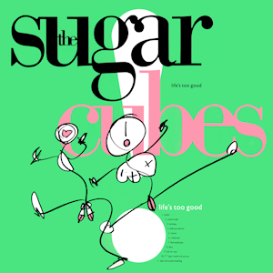 8.31 The Sugarcubes - Life's Too Good