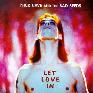 9.22 Nick Cave & the Bad Seeds - Let Love In