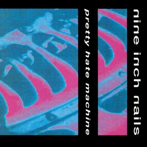 9.7 Nine Inch Nails - Pretty Hate Machine