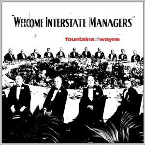 10.10 Fountains of Wayne - Welcome Interstate Managers
