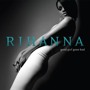 10.13 Rihanna - Good Girl Gone Bad