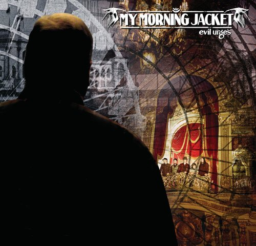 10.14 My Morning Jacket - Evil Urges