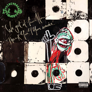 10.18 A Tribe Called Quest - We Got It from Here...Thank You for Your Service