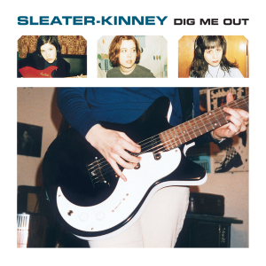 10.3 Sleater-Kinney - Dig Me Out